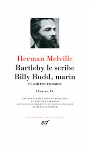 Œuvres, IV : Bartleby le scribe - Billy Budd, marin et autres romans