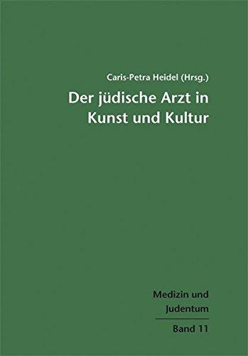 Der jüdische Arzt in Kunst und Kultur. Medizin und Judentum Band 11