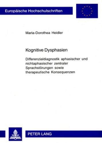 Kognitive Dysphasien: Differenzialdiagnostik aphasischer und nichtaphasischer zentraler Sprachstörungen sowie therapeutische Konsequenzen (Europäische ... Psychology / Série 6: Psychologie, Band 743)