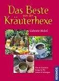 Das Beste von der Kräuterhexe: Tees & Gewürze, Essig & Öle, Liköre & Schnäpse