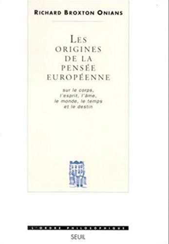 Les Origines de la pensée européenne. Sur le corps, l'esprit, l'âme, le monde, le temps et le destin par Richard broxton Onians