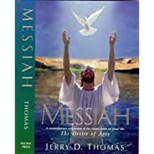 Messiah: A Contemporary Adaptation of the Classic Work on Jesus' Life, the Desire of Ages by Jerry D Thomas (2002-01-01)