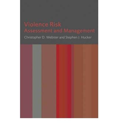 [(Violence Risk: Assessment and Management)] [Author: Christopher D. Webster] published on (April, 2007)