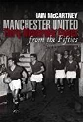 Manchester United: Thirty Memorable Games from the Fifties by Iain McCartney (2010-10-29)