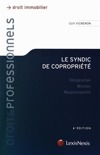 Le syndic de copropriété: Désignation - Mission - Responsabilité.