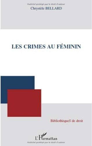 Les crimes au fminin de Chrystle Bellard (15 juin 2010) Broch