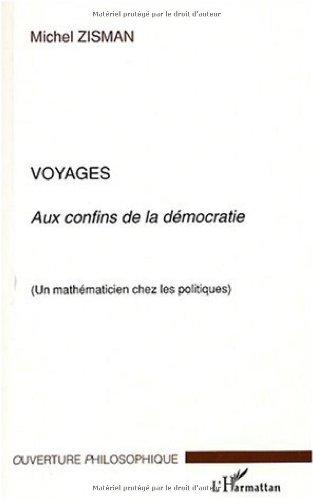 Voyages aux confins de la démocratie : Un mathématicien chez les politiques