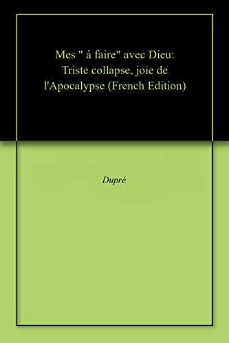 """Ebook epub Mes """" à faire"""" avec Dieu: Triste collapse, joie de l'Apocalypse"""