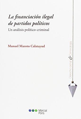 La financiación ilegal de partidos políticos: Un análisis político-criminal (Derecho penal y criminología)
