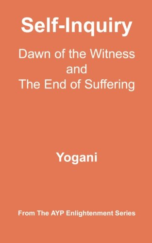 Self-Inquiry - Dawn of the Witness and the End of Suffering: (AYP Enlightenment Series)