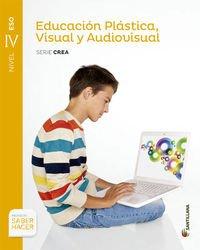 EDUCACION PLASTICA, VISUAL Y AUDIOVISUAL SERIE CREA NIVEL IV ESO SABER HACER - 9788468000589