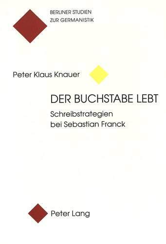 Der Buchstabe lebt: Schreibstrategien bei Sebastian Franck (Berliner Studien zur Germanistik, Band 2)