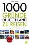 1000 Gründe in Deutschland zu reisen: Das sollten Sie gesehen haben!