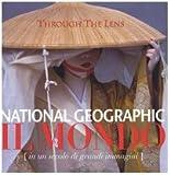 National Geographic. Il mondo (in un secolo di grandi immagini). Ediz. illustrata