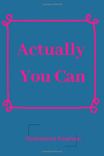 Actually You Can: Motivational Notebook, Journal, Diary, Scrapbook, Gift For Girls ,Women, Notebook For Everyone (110 Pages, Blank, 6 x 9) (Scrapbook-programm)