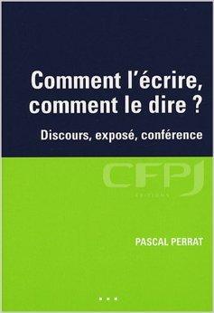 Comment l'écrire, comment le dire ? : Discours, exposé, conférence de Pascal Perrat ( 10 octobre 2007 )