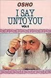 I Say Unto You - Vol. II