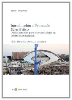 Introducción al protocolo eclesiástico (ayuda tambien para los especialistas en información religiosa) (Textos Docentes)