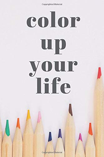 Color Up Your Life: Motivational Notebook, Journal, Notes, Diary (110 Pages, Blank, 6 x 9)