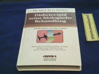 Diabetes und seine biologische Behandlung: [Besserung der Stoffwechsellage, weniger Insulin, keine Tabletten mehr durch vitalstoffreiche Vollwertkost]