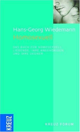 Homosexuell: Das Buch für homosexuell Liebende, ihre Angehörigen und ihre Gegner