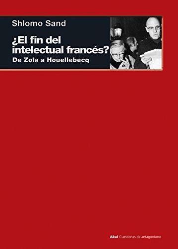 ¿El fin del intelectual francés?  De Zola a Houellebecq (Cuestiones de Antagonismo) por Shlomo Sand