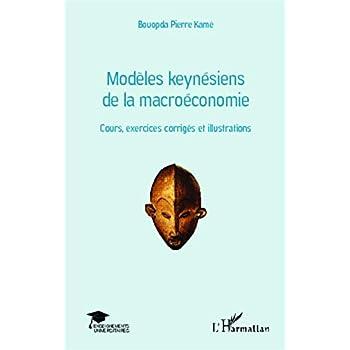 Modèles keynésiens de la macroéconomie: Cours, exercices corrigés et illustrations