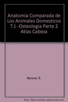 Anatomia Comparada de Los Animales Domesticos T.1 -Osteologia Parte 2 Atlas Cabeza por R. Barone