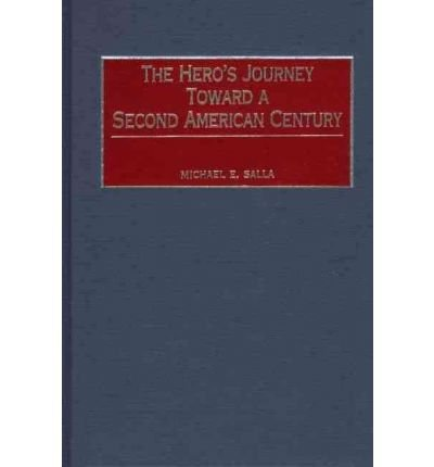 [ [ [ The Hero's Journey Toward a Second American Century [ THE HERO'S JOURNEY TOWARD A SECOND AMERICAN CENTURY BY Salla, Michael E ( Author ) Nov-30-2001[ THE HERO'S JOURNEY TOWARD A SECOND AMERICAN CENTURY [ THE HERO'S JOURNEY TOWARD A SECOND AMERICAN CENTURY BY SALLA, MICHAEL E ( AUTHOR ) NOV-30-2001 ] By Salla, Michael E ( Author )Nov-30-2001 Hardcover
