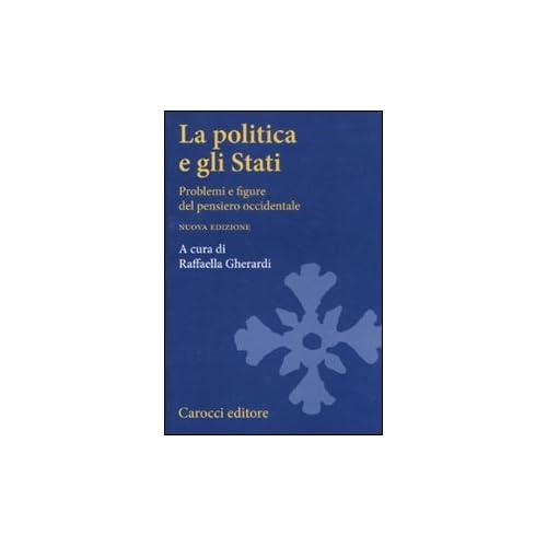 La Politica E Gli Stati. Problemi E Figure Del Pensiero Occidentale