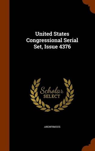 United States Congressional Serial Set, Issue 4376