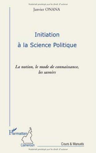 Initiation à la science politique : La notion, le mode de connaissance, les savoirs