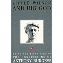 Little Wilson and Big God: Being the First Part of the Confessions of Anthony Burgess by Anthony Burgess (1988-08-01)