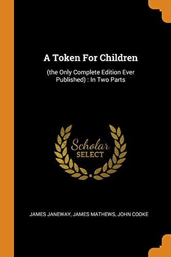 A Token for Children: (the Only Complete Edition Ever Published): In Two Parts