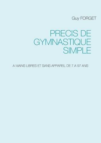 Precis de gymnastique simple : A mains libres et sans appareil de 7 à 97 ans