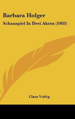 Barbara Holger: Schauspiel in Drei Akten (1903)