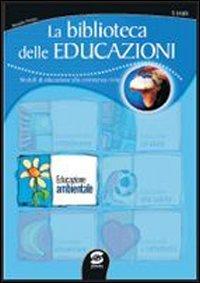 La biblioteca delle educazioni. Educazione ambientale. Per la Scuola media
