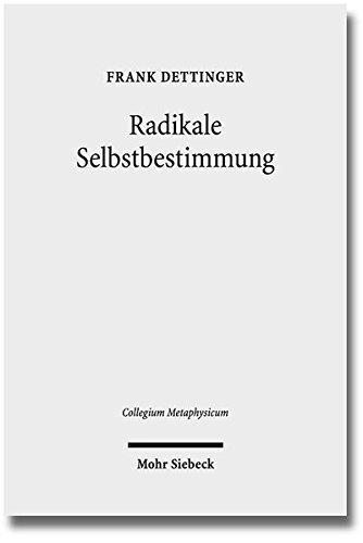 Radikale Selbstbestimmung: Eine Untersuchung Zum Freiheitsverstandnis Bei Harry G. Frankfurt, Galen Strawson Und Martin Luther (Collegium Metaphysicum) by Frank Dettinger (2015-09-06)