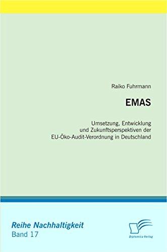 EMAS. Umsetzung, Entwicklung und Zukunftsperspektiven der EU-Öko-Audit-Verordnung in Deutschland