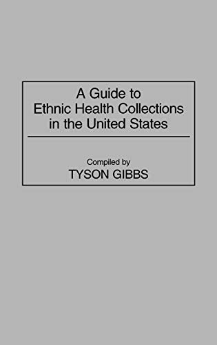 A Guide to Ethnic Health Collections in the United States (Bibliographies & Indexes in Medical Studies)