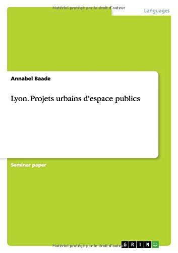 Lyon. Projets urbains d'espace publics by Annabel Baade (2015-09-14)