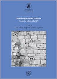 Archeologia dell'architettura. Metodi e interpretazioni (Metodi e temi dell'archeologia medioevale) por Gian Pietro Brogiolo