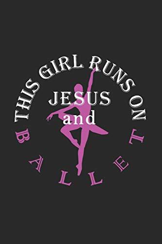 Ballerinas Schokolade (This Girl Runs On Jesus And Ballet: Journal, Notebook)