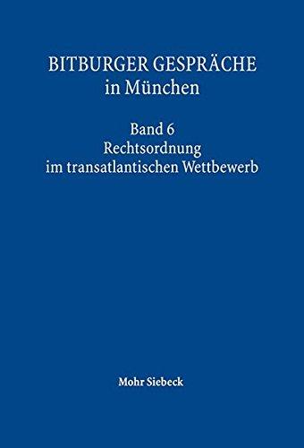 Bitburger Gespräche in München: Band 6: Rechtsordnungen im transatlantischen Wettbewerb