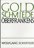 Goldschmiede Oberfrankens: Daten Werke Zeichen - Wolfgang Scheffler