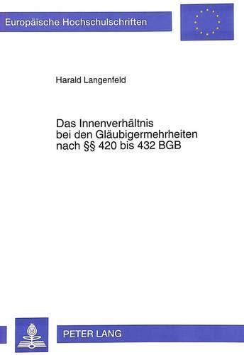 Das Innenverhältnis bei den Gläubigermehrheiten nach §§ 420 bis 432 BGB (Europäische Hochschulschriften Recht / Reihe 2: Rechtswissenschaft / Series 2: Law / Série 2: Droit, Band 1569)