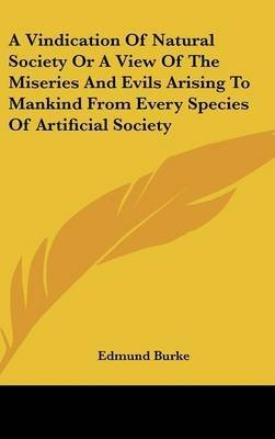 [(A Vindication of Natural Society or a View of the Miseries and Evils Arising to Mankind from Every Species of Artificial Society)] [By (author) III Edmund Burke] published on (May, 2010)