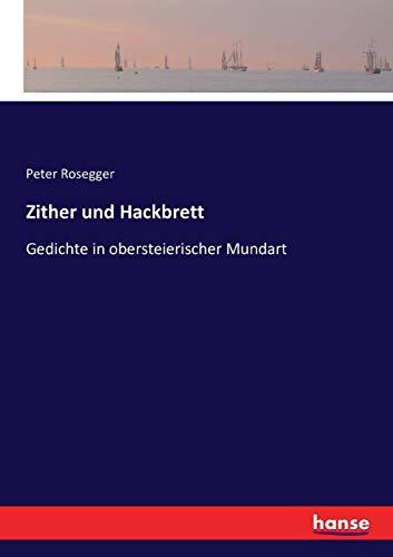 Zither und Hackbrett: Gedichte in obersteierischer Mundart