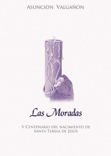 Las Moradas. (Antología Espiritual): V Centenario del nacimiento de santa Teresa de Jesús por Asunción Valgañón Martínez