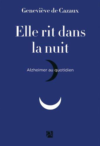 Elle rit dans la nuit : Alzheimer au quotidien par Geneviève de Cazaux